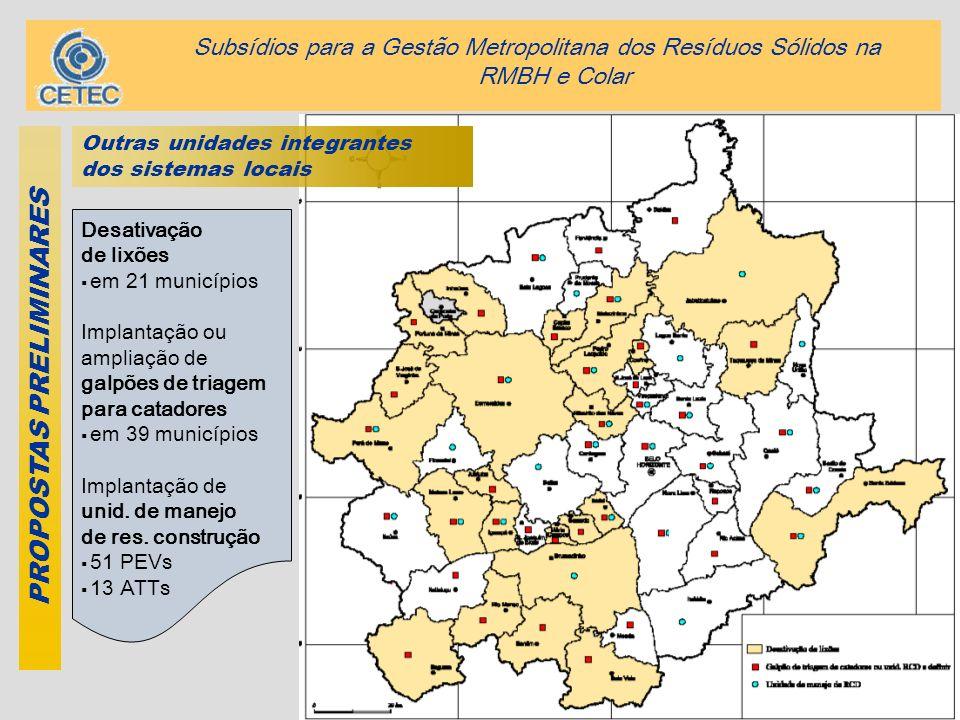 39 PROPOSTAS PRELIMINARES Desativação de lixões em 21 municípios Implantação ou ampliação de galpões de triagem para catadores em 39 municípios Implan