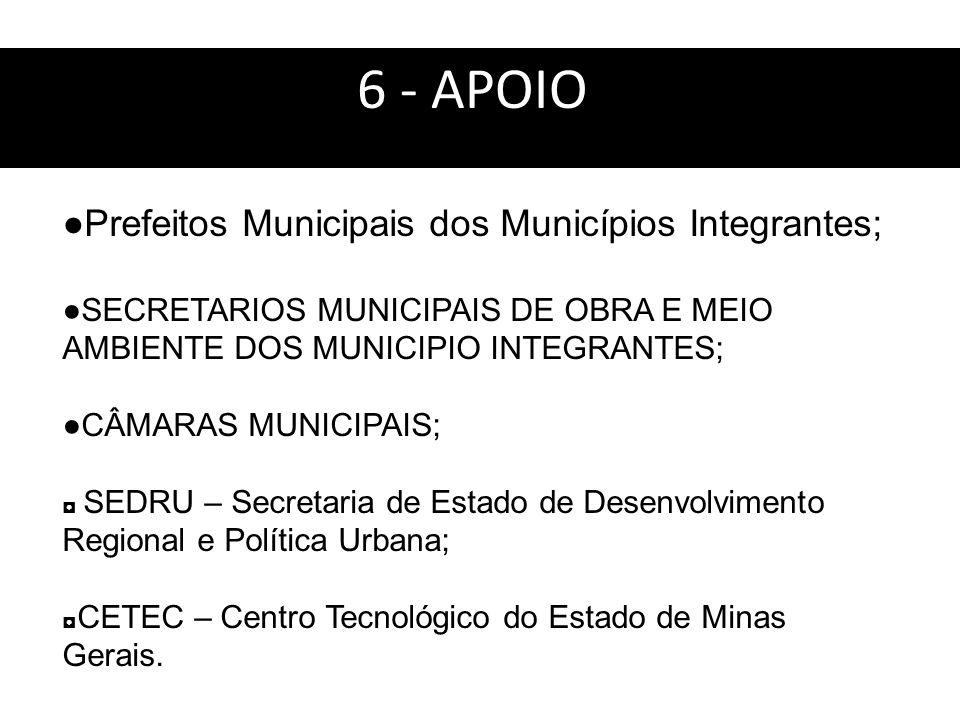 6 - APOIO: Prefeitos Municipais dos Municípios Integrantes; SECRETARIOS MUNICIPAIS DE OBRA E MEIO AMBIENTE DOS MUNICIPIO INTEGRANTES; CÂMARAS MUNICIPA