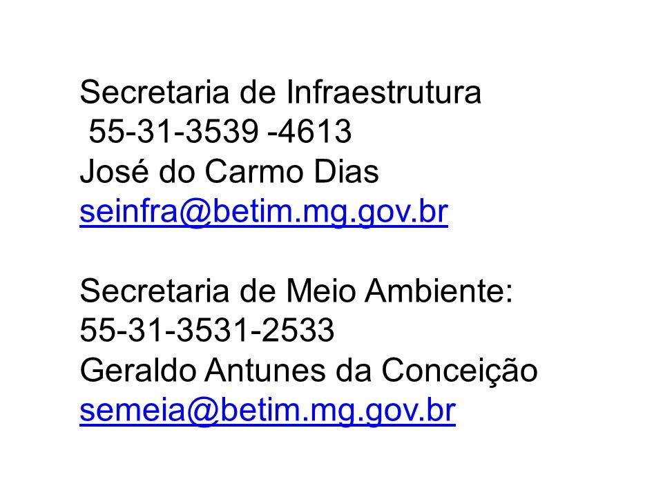 Secretaria de Infraestrutura 55-31-3539 -4613 José do Carmo Dias seinfra@betim.mg.gov.br Secretaria de Meio Ambiente: 55-31-3531-2533 Geraldo Antunes