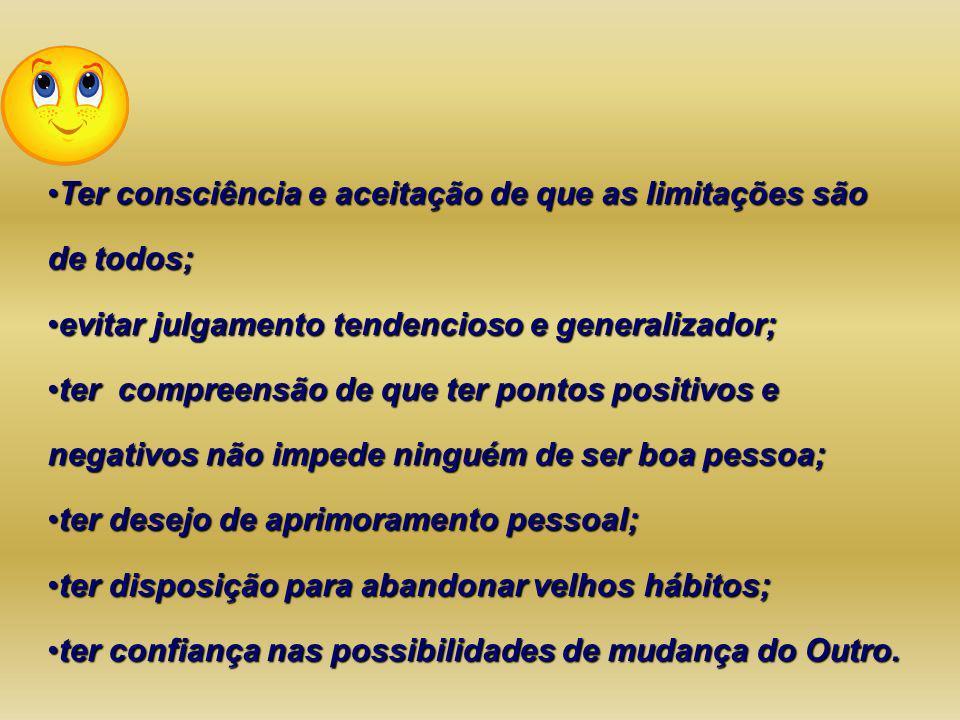 Ter consciência e aceitação de que as limitações são de todos;Ter consciência e aceitação de que as limitações são de todos; evitar julgamento tendenc