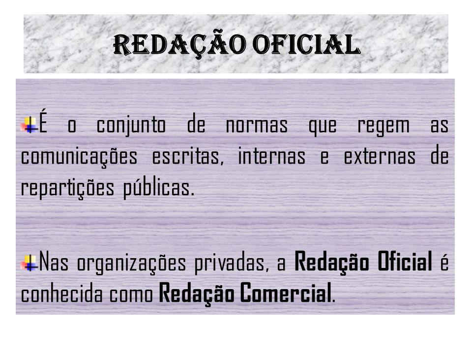 Redação Oficial É o conjunto de normas que regem as comunicações escritas, internas e externas de repartições públicas. Nas organizações privadas, a R
