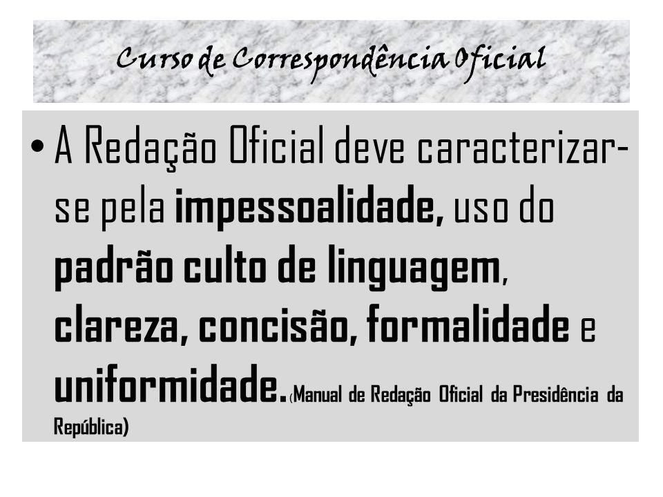 Curso de Correspondência Oficial A Redação Oficial deve caracterizar- se pela impessoalidade, uso do padrão culto de linguagem, clareza, concisão, for
