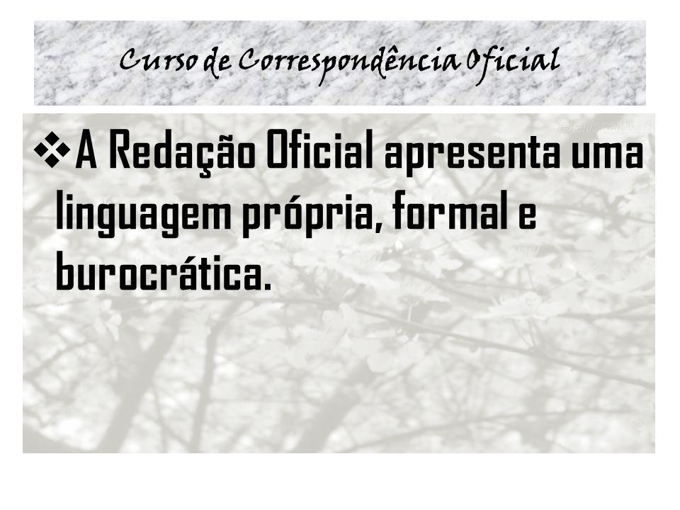 Curso de Correspondência Oficial A Redação Oficial apresenta uma linguagem própria, formal e burocrática.