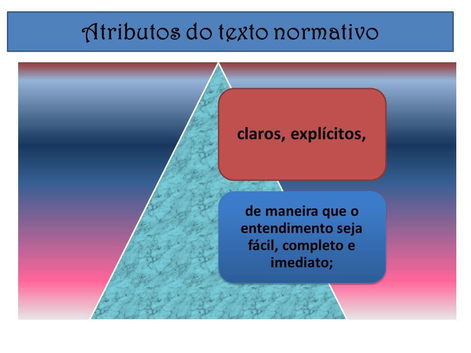 claros, explícitos, de maneira que o entendimento seja fácil, completo e imediato; Atributos do texto normativo