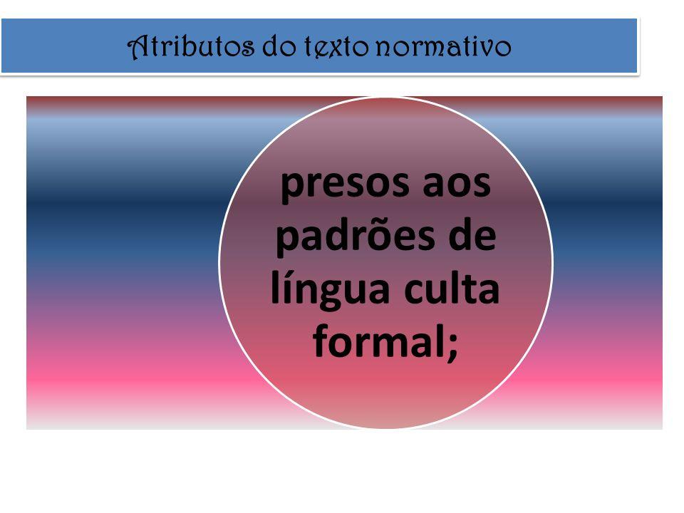 Atributos do texto normativo presos aos padrões de língua culta formal;