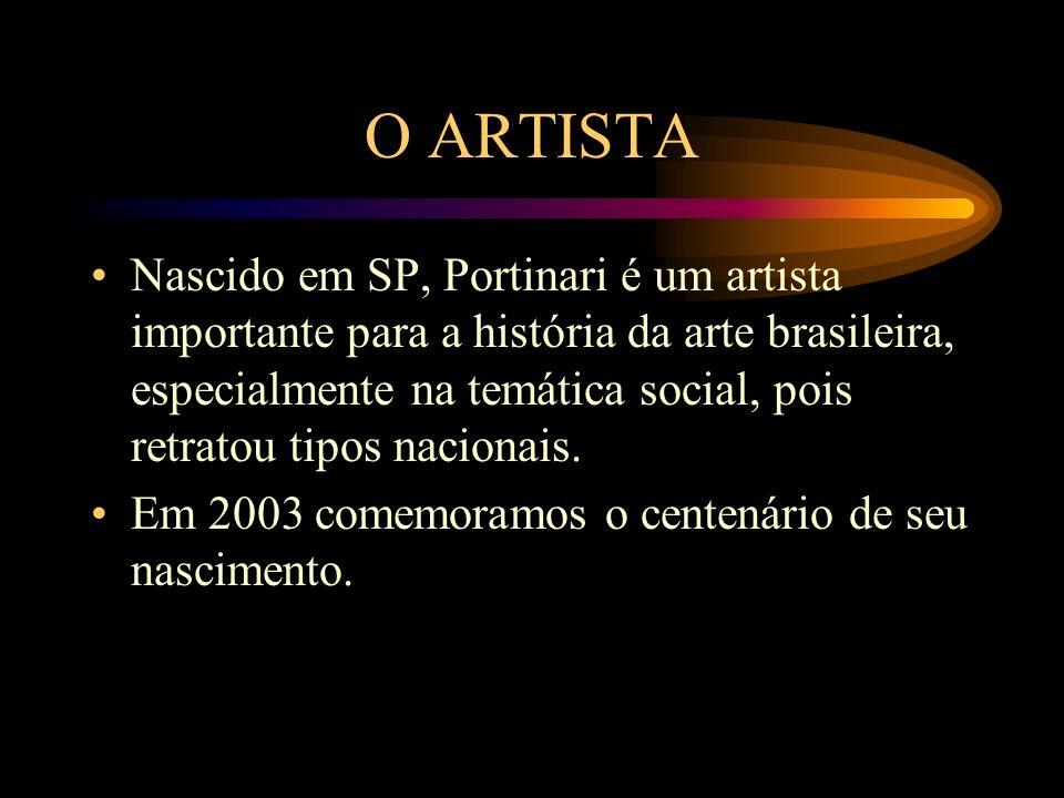 O ARTISTA Nascido em SP, Portinari é um artista importante para a história da arte brasileira, especialmente na temática social, pois retratou tipos n