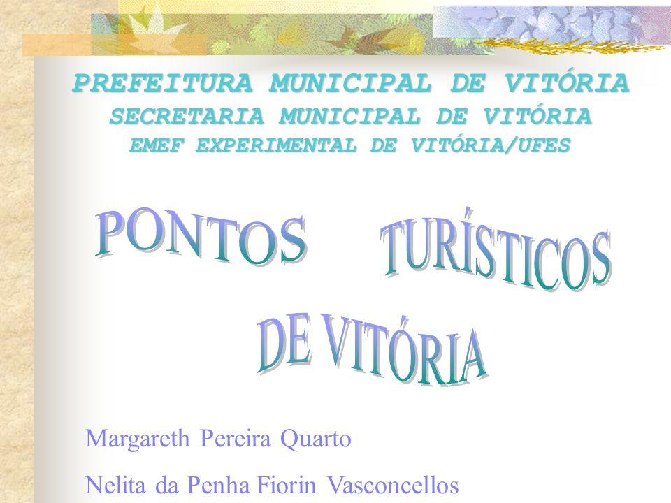 PREFEITURA MUNICIPAL DE VITÓRIA SECRETARIA MUNICIPAL DE VITÓRIA EMEF EXPERIMENTAL DE VITÓRIA/UFES Margareth Pereira Quarto Nelita da Penha Fiorin Vasc