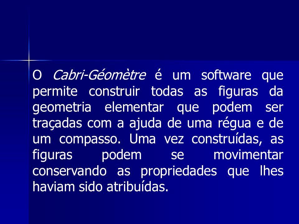 O Cabri-Géomètre é um software que permite construir todas as figuras da geometria elementar que podem ser traçadas com a ajuda de uma régua e de um c