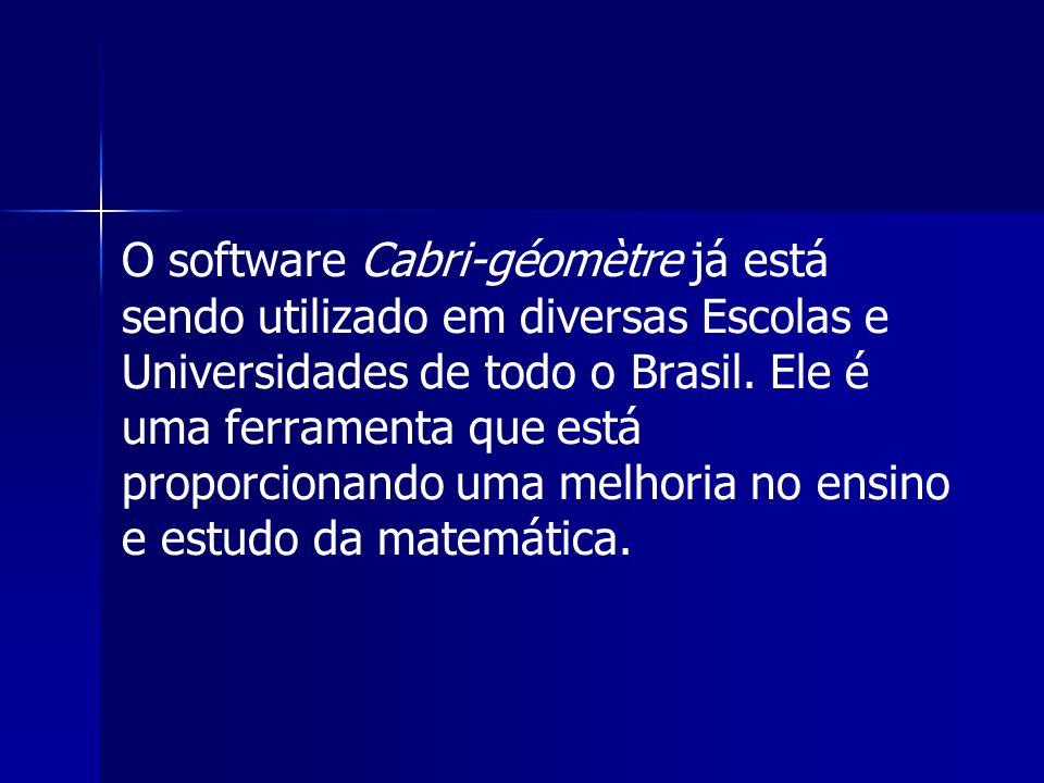 O software Cabri-géomètre já está sendo utilizado em diversas Escolas e Universidades de todo o Brasil. Ele é uma ferramenta que está proporcionando u