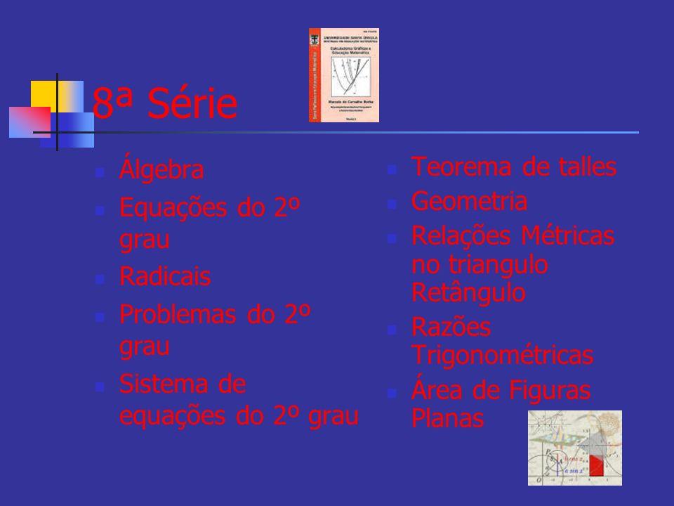 7ª Série ALGEBRA. Expressões Literais. Monômios. Polinômios. Frações Algébricas. Equações Fracionárias GEOMETRIA Elementos geométricos Triângulos