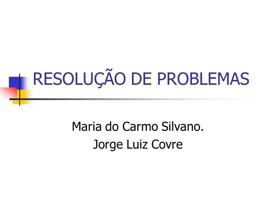 RESOLUÇÃO DE PROBLEMAS Maria do Carmo Silvano. Jorge Luiz Covre