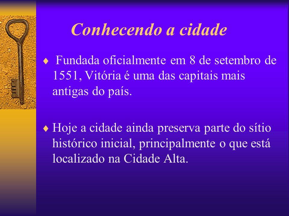 Conhecendo a cidade Fundada oficialmente em 8 de setembro de 1551, Vitória é uma das capitais mais antigas do país.