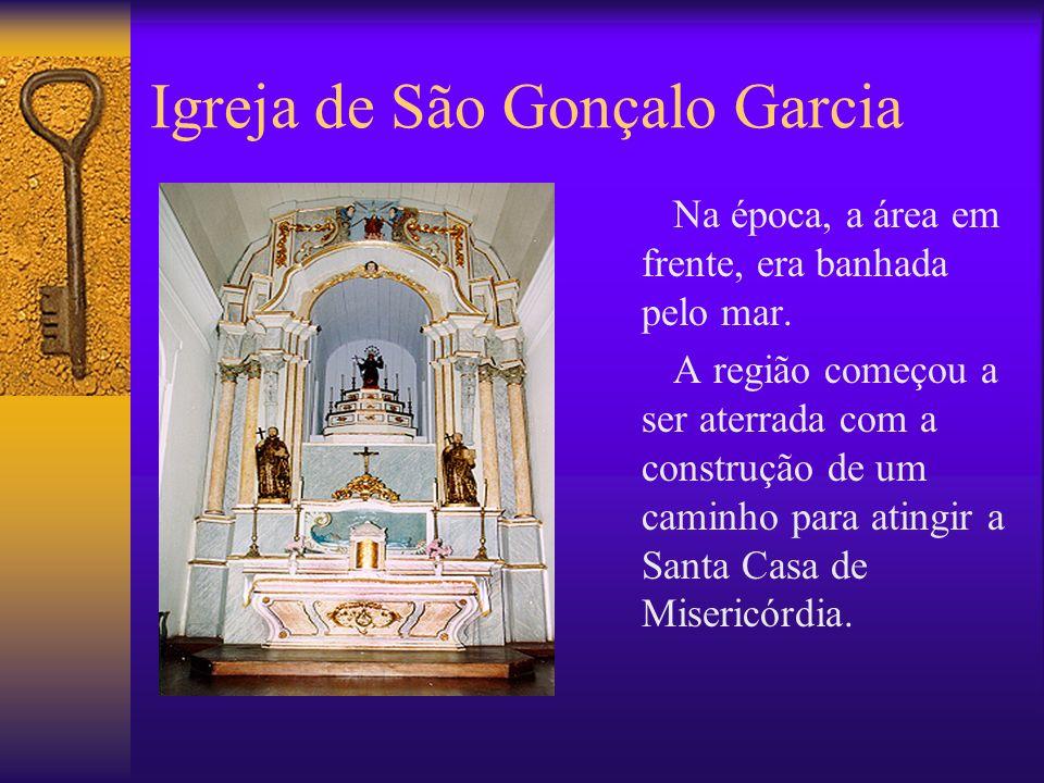 Igreja de São Gonçalo Garcia Na época, a área em frente, era banhada pelo mar.