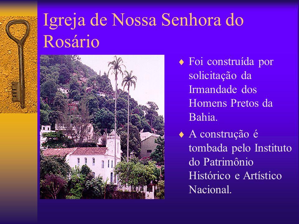 Igreja de Nossa Senhora do Rosário Foi construída por solicitação da Irmandade dos Homens Pretos da Bahia.