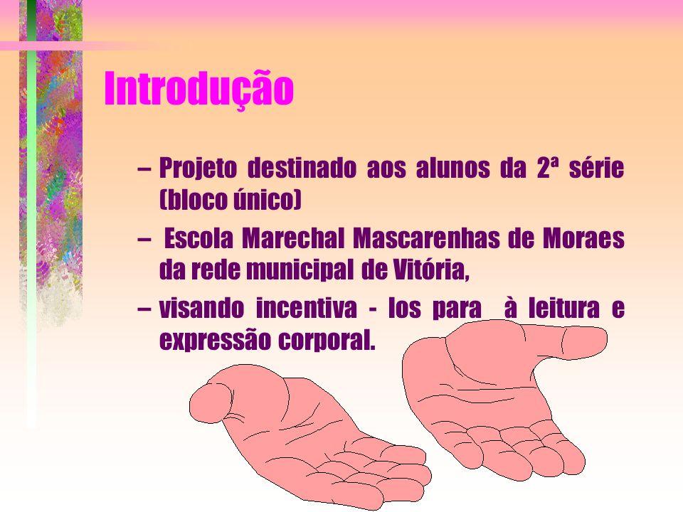 Introdução –Projeto destinado aos alunos da 2ª série (bloco único) – Escola Marechal Mascarenhas de Moraes da rede municipal de Vitória, –visando ince