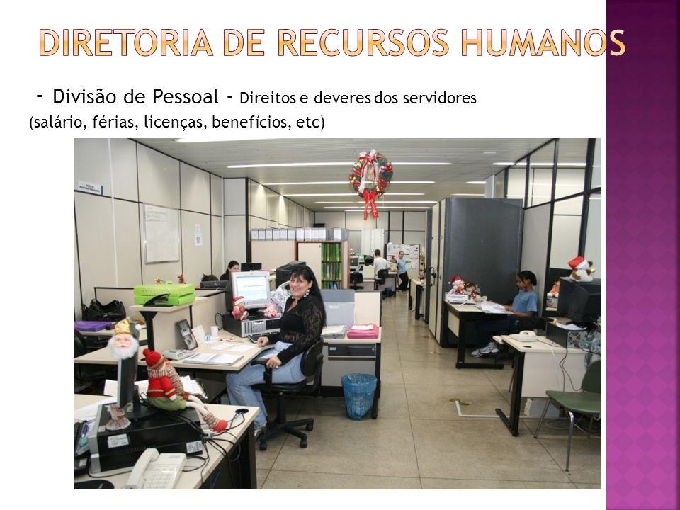 - Divisão de Pessoal - Direitos e deveres dos servidores (salário, férias, licenças, benefícios, etc)