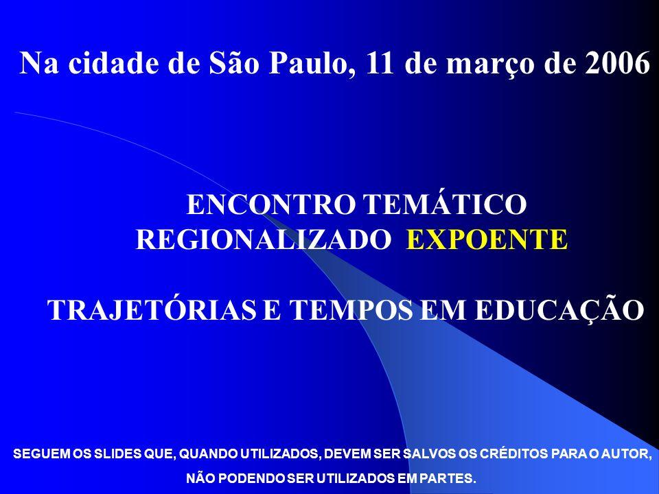 ENCONTRO TEMÁTICO REGIONALIZADO EXPOENTE TRAJETÓRIAS E TEMPOS EM EDUCAÇÃO Na cidade de São Paulo, 11 de março de 2006 SEGUEM OS SLIDES QUE, QUANDO UTI