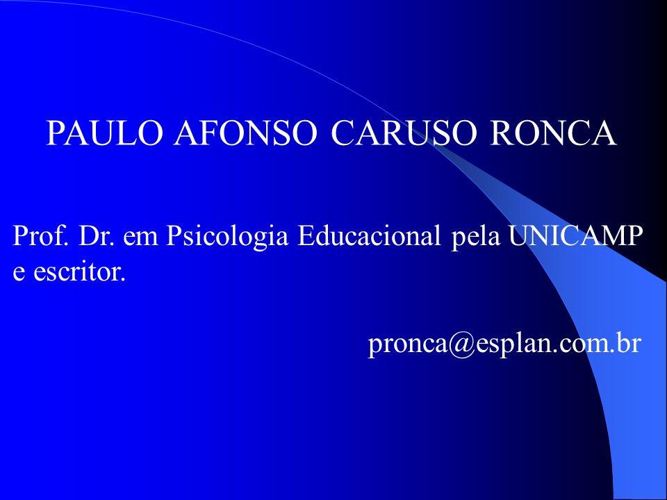 PAULO AFONSO CARUSO RONCA Prof. Dr. em Psicologia Educacional pela UNICAMP e escritor. pronca@esplan.com.br