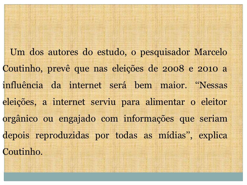 Um dos autores do estudo, o pesquisador Marcelo Coutinho, prevê que nas eleições de 2008 e 2010 a influência da internet será bem maior. Nessas eleiçõ