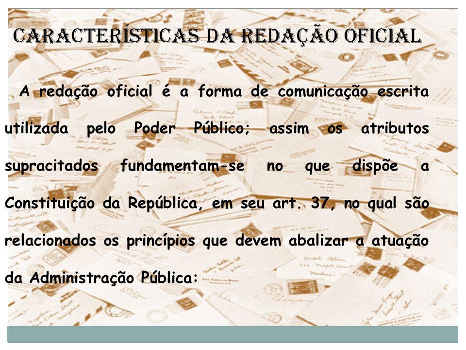Características da Redação Oficial A redação oficial é a forma de comunicação escrita utilizada pelo Poder Público; assim os atributos supracitados fu
