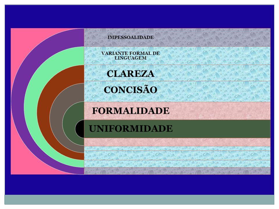 IMPESSOALIDADE VARIANTE FORMAL DE LINGUAGEM CLAREZA CONCISÃO FORMALIDADE UNIFORMIDADE