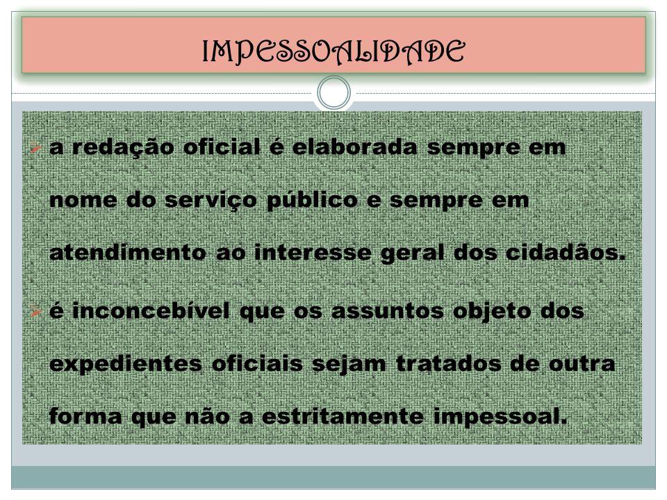 a redação oficial é elaborada sempre em nome do serviço público e sempre em atendimento ao interesse geral dos cidadãos. é inconcebível que os assunto