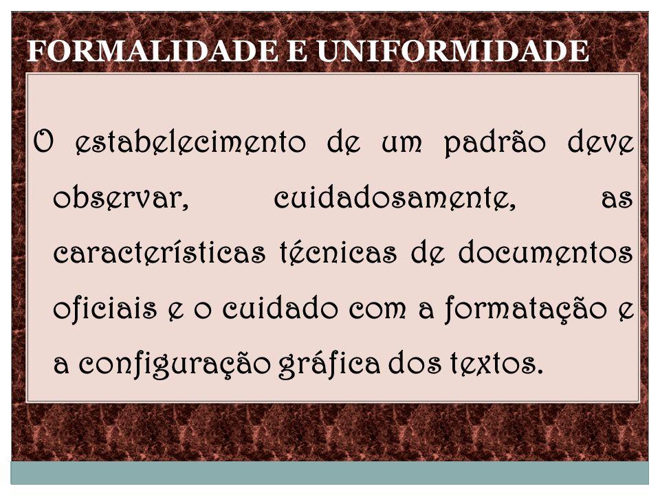 O estabelecimento de um padrão deve observar, cuidadosamente, as características técnicas de documentos oficiais e o cuidado com a formatação e a conf