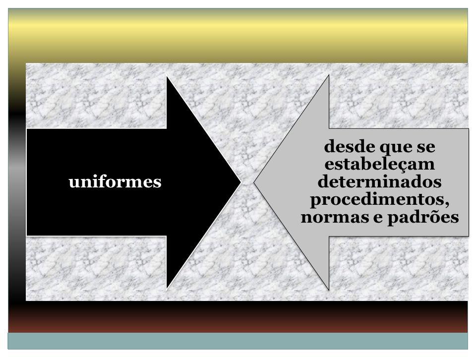 uniformes desde que se estabeleçam determinados procedimentos, normas e padrões
