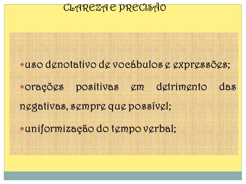uso denotativo de vocábulos e expressões; orações positivas em detrimento das negativas, sempre que possível; uniformização do tempo verbal; CLAREZA E