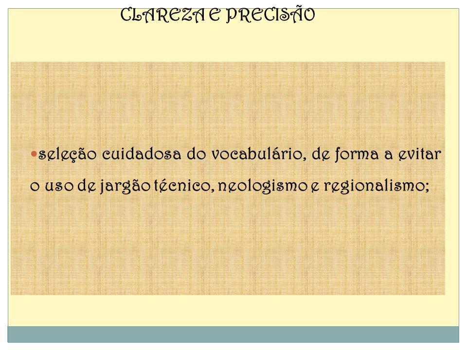 seleção cuidadosa do vocabulário, de forma a evitar o uso de jargão técnico, neologismo e regionalismo; CLAREZA E PRECISÃO