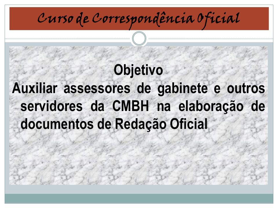 Curso de Correspondência Oficial Objetivo Auxiliar assessores de gabinete e outros servidores da CMBH na elaboração de documentos de Redação Oficial