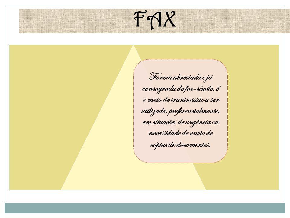 FAX Forma abreviada e já consagrada de fac-símile, é o meio de transmissão a ser utilizado, preferencialmente, em situações de urgência ou necessidade