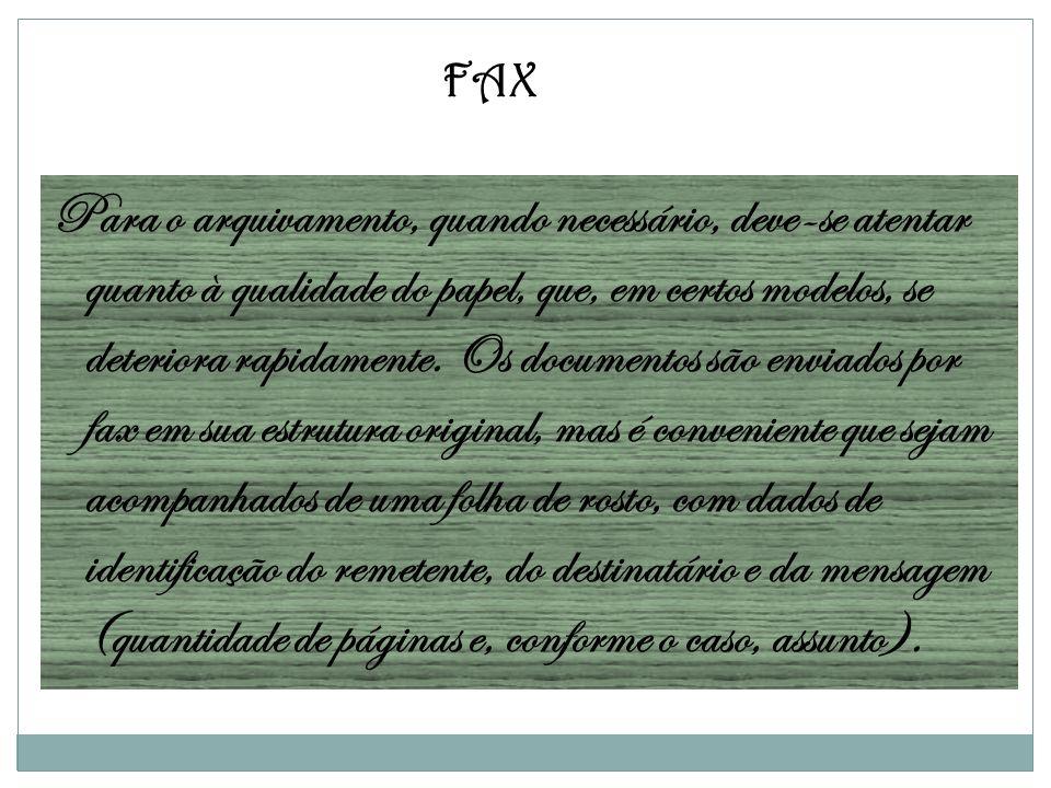FAX Para o arquivamento, quando necessário, deve-se atentar quanto à qualidade do papel, que, em certos modelos, se deteriora rapidamente. Os document