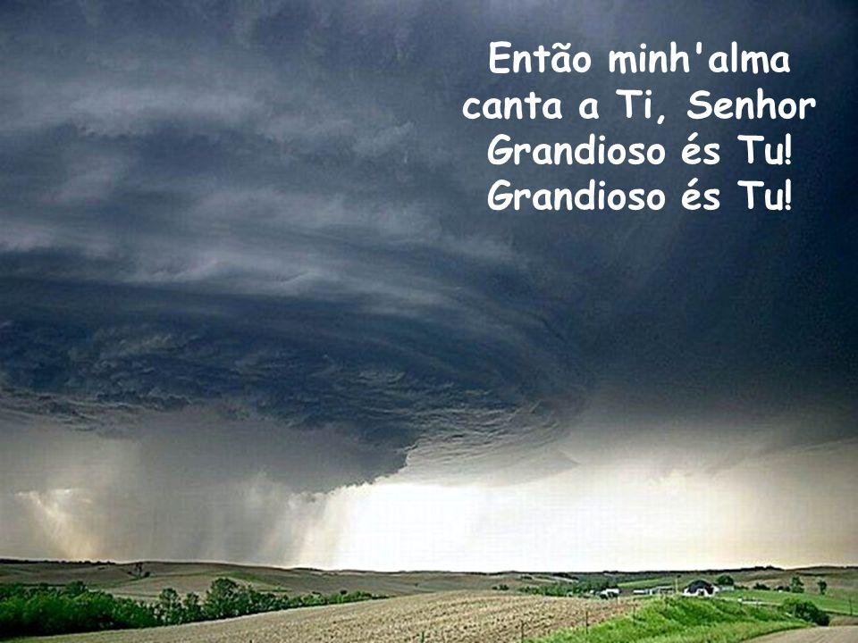 Adorarei, prostrado e para sempre: Grandioso és Tu, meu Deus, hei de cantar.