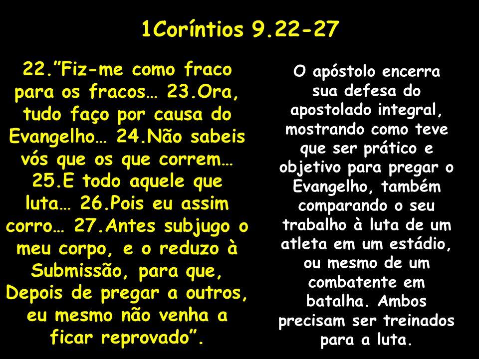 1Coríntios 9.22-27 22.Fiz-me como fraco para os fracos… 23.Ora, tudo faço por causa do Evangelho… 24.Não sabeis vós que os que correm… 25.E todo aquel