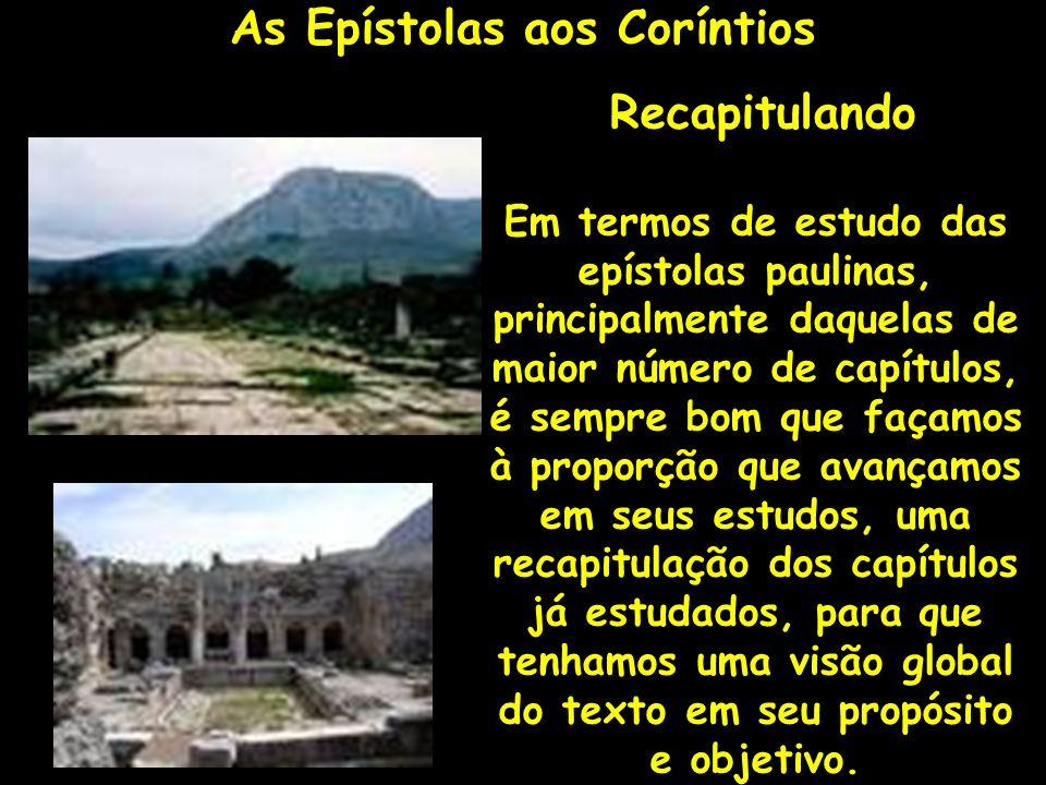 As Epístolas aos Coríntios Recapitulando Em termos de estudo das epístolas paulinas, principalmente daquelas de maior número de capítulos, é sempre bo