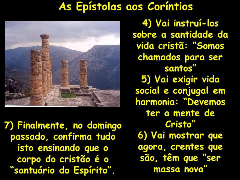 As Epístolas aos Coríntios 7) Finalmente, no domingo passado, confirma tudo isto ensinando que o corpo do cristão é o santuário do Espírito. 4) Vai in