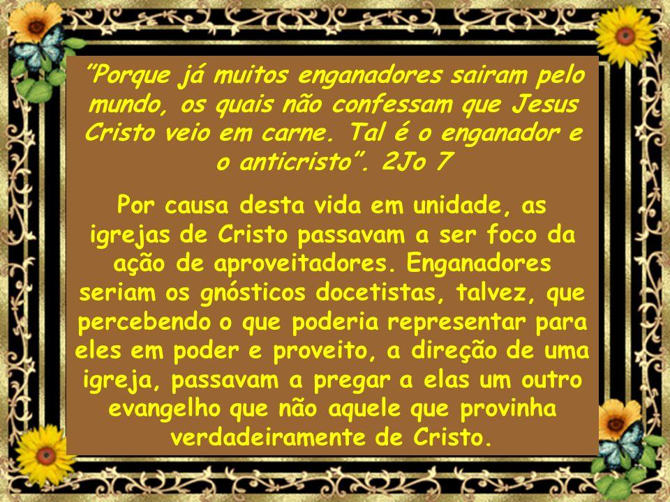 Porque já muitos enganadores sairam pelo mundo, os quais não confessam que Jesus Cristo veio em carne. Tal é o enganador e o anticristo. 2Jo 7 Por cau