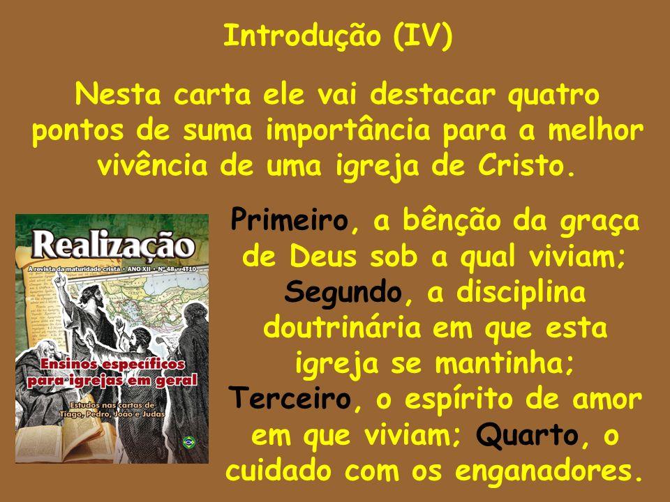 Introdução (IV) Nesta carta ele vai destacar quatro pontos de suma importância para a melhor vivência de uma igreja de Cristo. Primeiro, a bênção da g