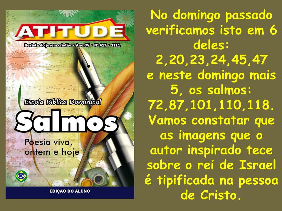 No domingo passado verificamos isto em 6 deles: 2,20,23,24,45,47 e neste domingo mais 5, os salmos: 72,87,101,110,118. Vamos constatar que as imagens