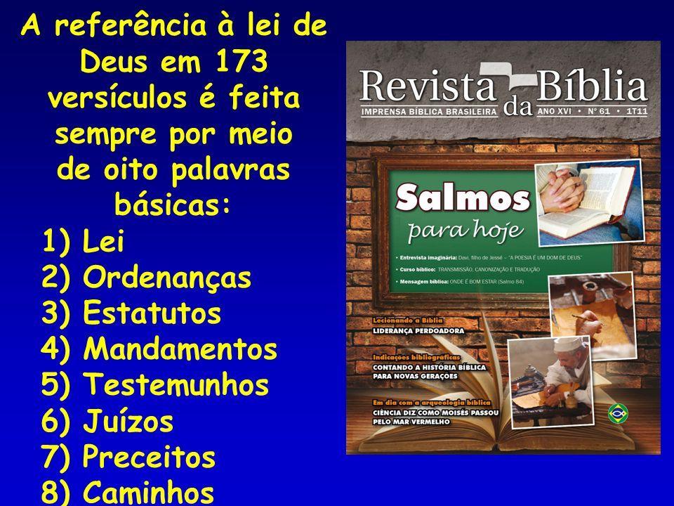 A referência à lei de Deus em 173 versículos é feita sempre por meio de oito palavras básicas: 1) Lei 2) Ordenanças 3) Estatutos 4) Mandamentos 5) Tes