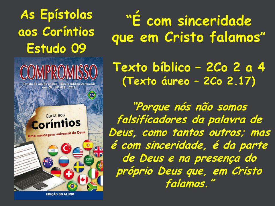 As Epístolas aos Coríntios Estudo 09 É com sinceridade que em Cristo falamos Texto bíblico – 2Co 2 a 4 (Texto áureo – 2Co 2.17) Porque nós não somos f