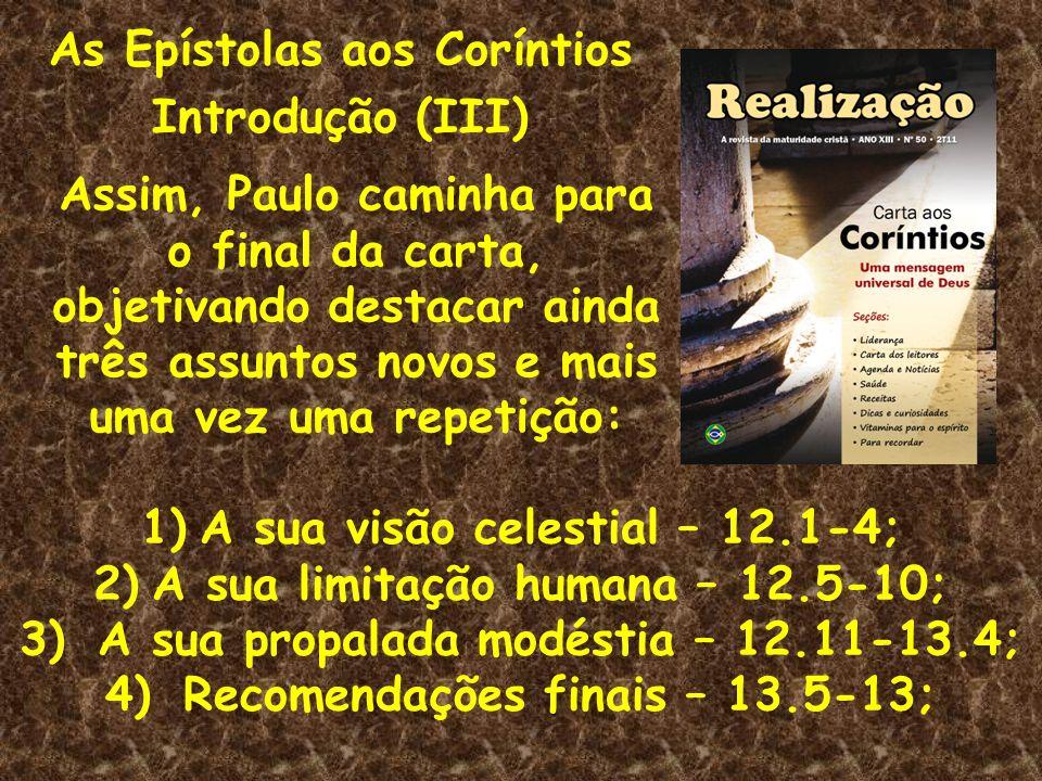 As Epístolas aos Coríntios Introdução (III) Assim, Paulo caminha para o final da carta, objetivando destacar ainda três assuntos novos e mais uma vez