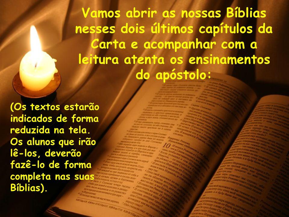 Vamos abrir as nossas Bíblias nesses dois últimos capítulos da Carta e acompanhar com a leitura atenta os ensinamentos do apóstolo: (Os textos estarão