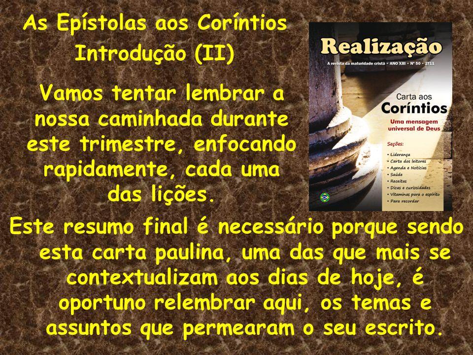 As Epístolas aos Coríntios Introdução (II) Vamos tentar lembrar a nossa caminhada durante este trimestre, enfocando rapidamente, cada uma das lições.