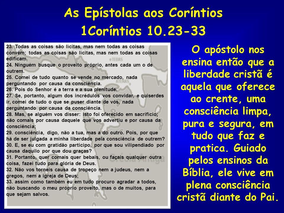 As Epístolas aos Coríntios 1Coríntios 10.23-33 O apóstolo nos ensina então que a liberdade cristã é aquela que oferece ao crente, uma consciência limp