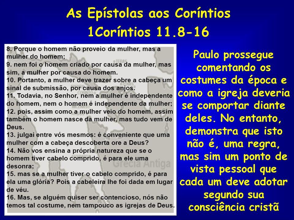 As Epístolas aos Coríntios 1Coríntios 11.8-16 Paulo prossegue comentando os costumes da época e como a igreja deveria se comportar diante deles. No en