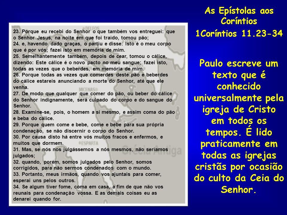 As Epístolas aos Coríntios 1Coríntios 11.23-34 Paulo escreve um texto que é conhecido universalmente pela igreja de Cristo em todos os tempos. É lido