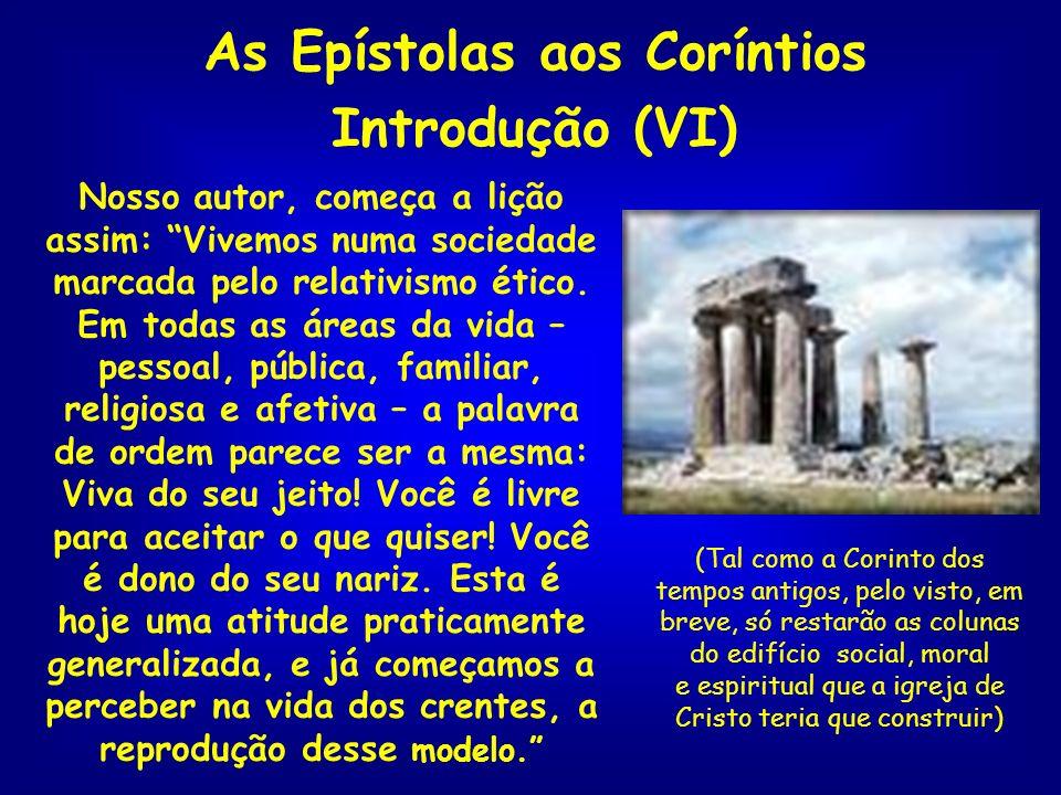 As Epístolas aos Coríntios Introdução (VI) Nosso autor, começa a lição assim: Vivemos numa sociedade marcada pelo relativismo ético. Em todas as áreas