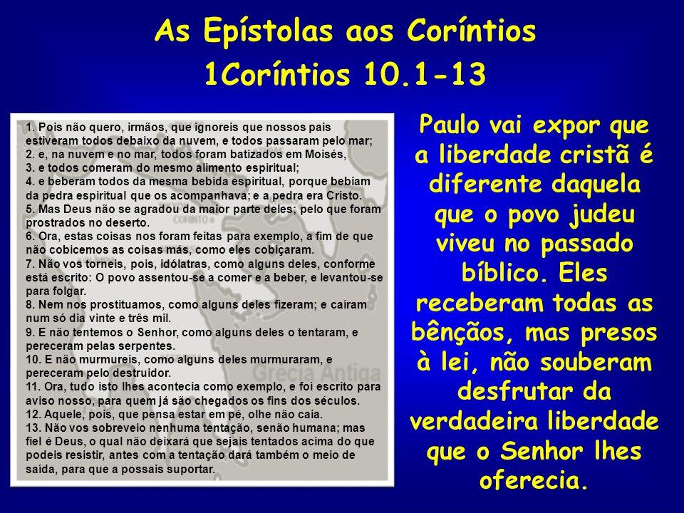 As Epístolas aos Coríntios 1Coríntios 10.1-13 Paulo vai expor que a liberdade cristã é diferente daquela que o povo judeu viveu no passado bíblico. El